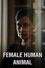 Watch Female Human Animal Online 123movies